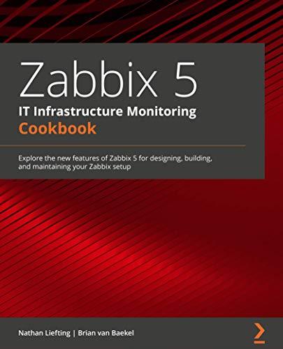 Zabbix 5 IT Infrastructure Monitoring Cookbook
